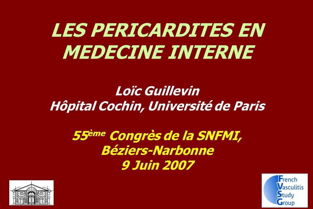 LES PERICARDITES EN MEDECINE INTERNE Loïc Guillevin Hôpital Cochin, Université de Paris 55 ème Congrès de la SNFMI, Béziers-Narbonne 9 Juin 2007
