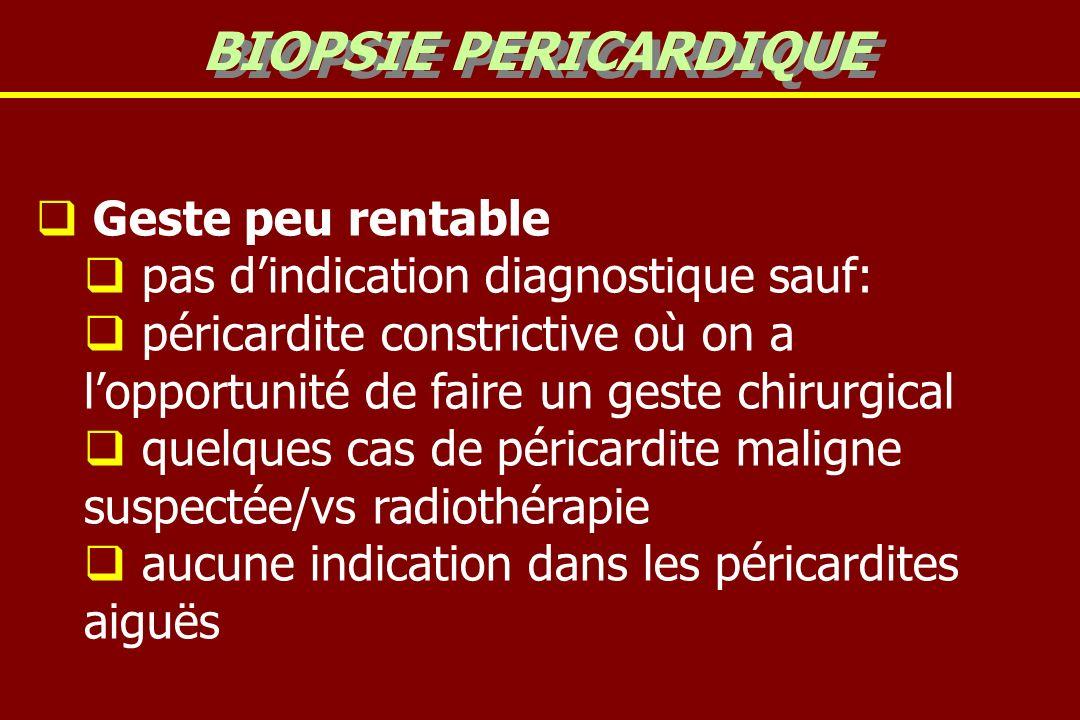 Geste peu rentable pas dindication diagnostique sauf: péricardite constrictive où on a lopportunité de faire un geste chirurgical quelques cas de péri