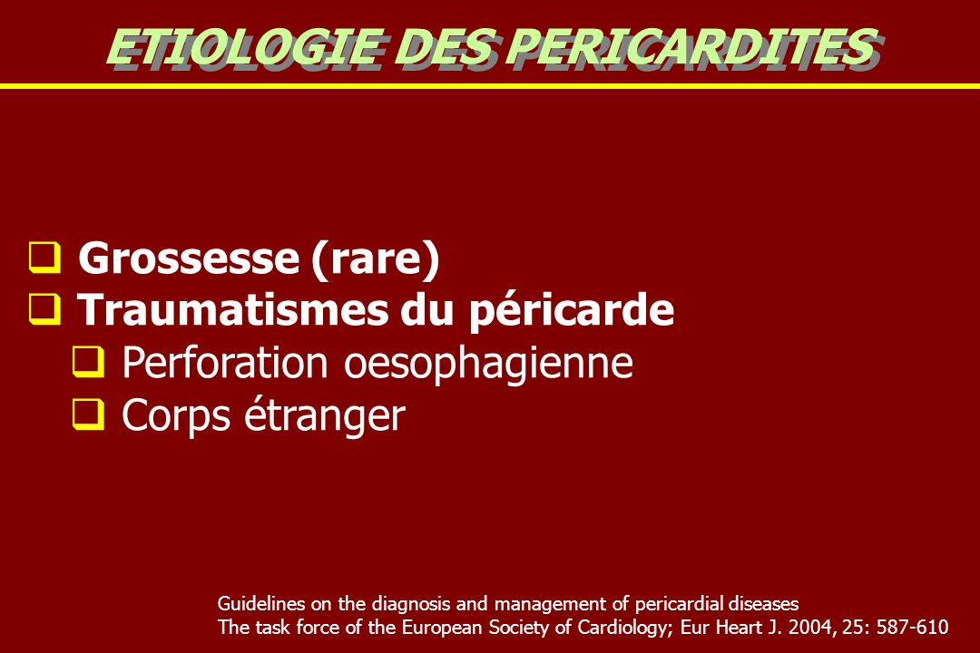 Grossesse (rare) Traumatismes du péricarde Perforation oesophagienne Corps étranger ETIOLOGIE DES PERICARDITES Guidelines on the diagnosis and managem
