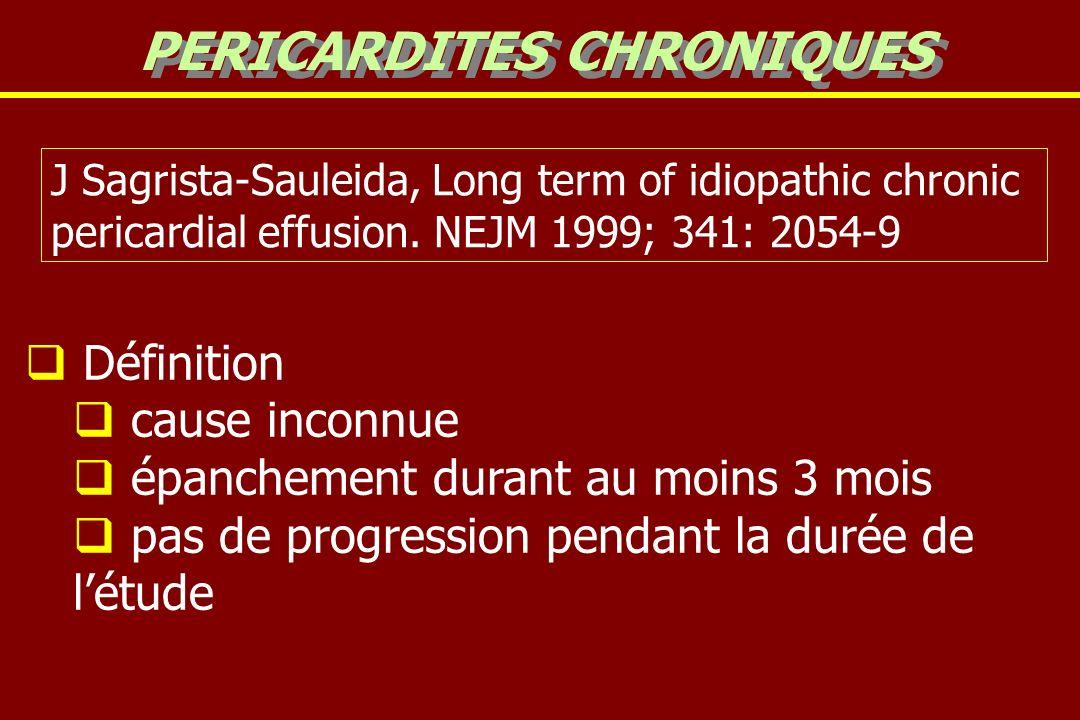 Définition cause inconnue épanchement durant au moins 3 mois pas de progression pendant la durée de létude PERICARDITES CHRONIQUES J Sagrista-Sauleida