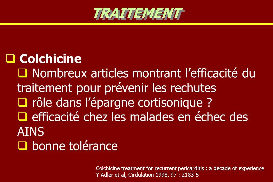 Colchicine Nombreux articles montrant lefficacité du traitement pour prévenir les rechutes rôle dans lépargne cortisonique ? efficacité chez les malad