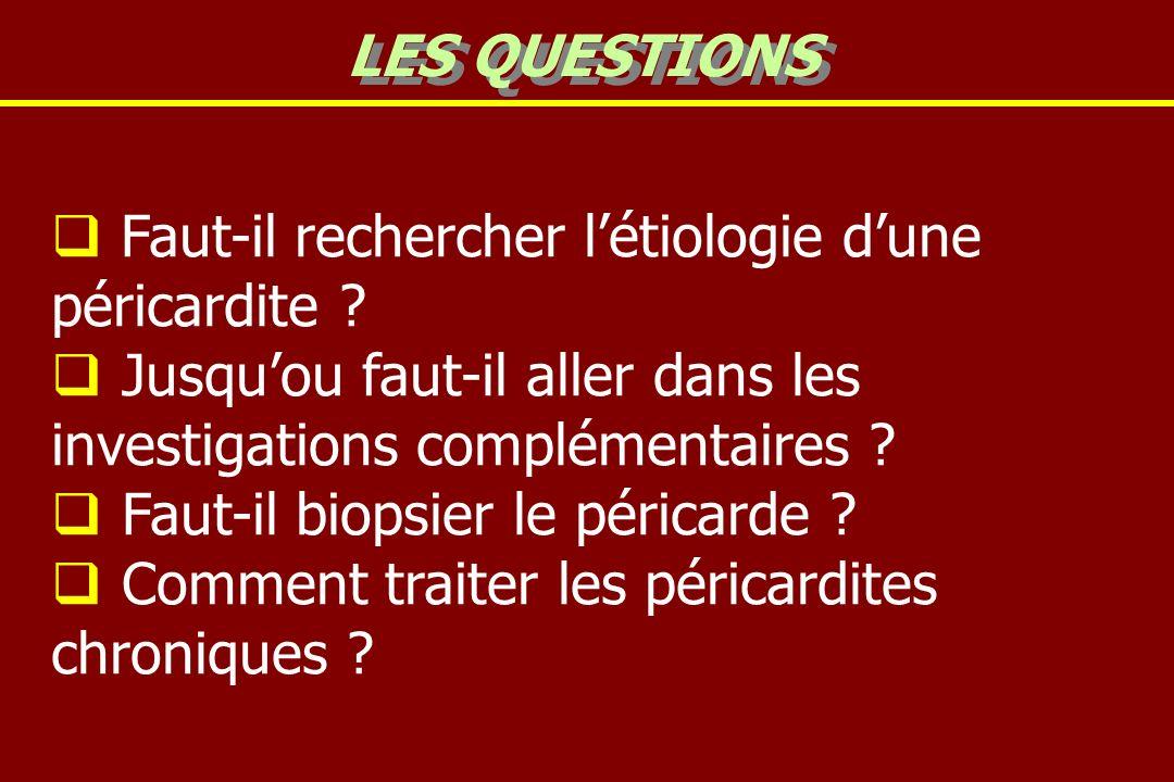 Faut-il rechercher létiologie dune péricardite ? Jusquou faut-il aller dans les investigations complémentaires ? Faut-il biopsier le péricarde ? Comme