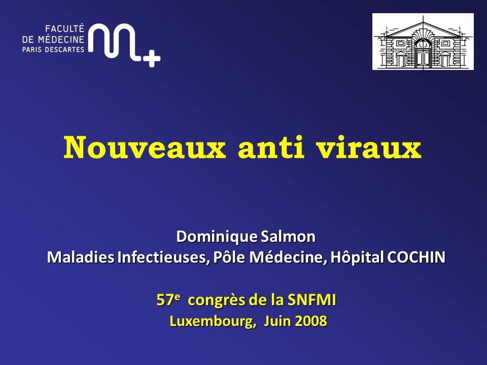Nouveaux anti viraux Dominique Salmon Maladies Infectieuses, Pôle Médecine, Hôpital COCHIN 57 e congrès de la SNFMI Luxembourg, Juin 2008 Luxembourg,