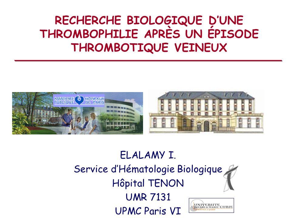 RECHERCHE BIOLOGIQUE DUNE THROMBOPHILIE APRÈS UN ÉPISODE THROMBOTIQUE VEINEUX ELALAMY I. Service dHématologie Biologique Hôpital TENON UMR 7131 UPMC P