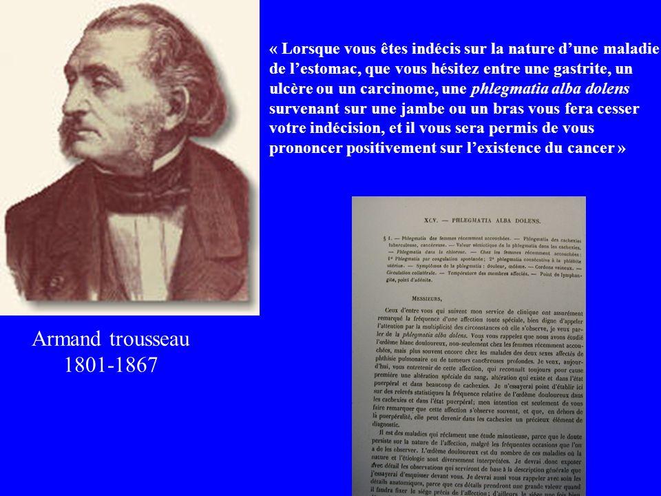Armand trousseau 1801-1867 « Lorsque vous êtes indécis sur la nature dune maladie de lestomac, que vous hésitez entre une gastrite, un ulcère ou un ca