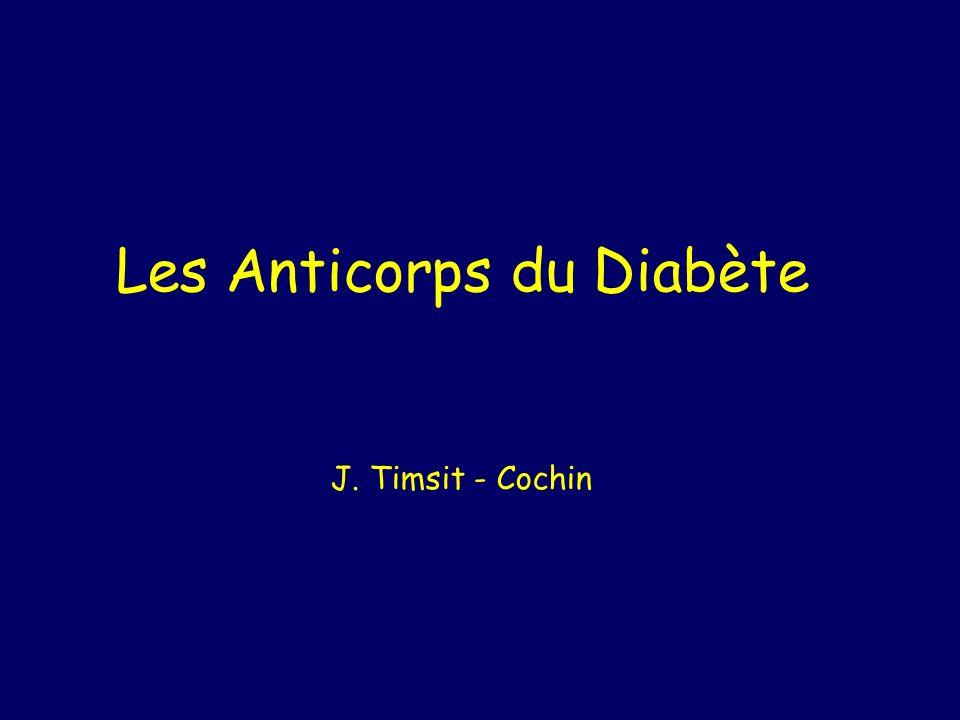 Les Anticorps du Diabète J. Timsit - Cochin