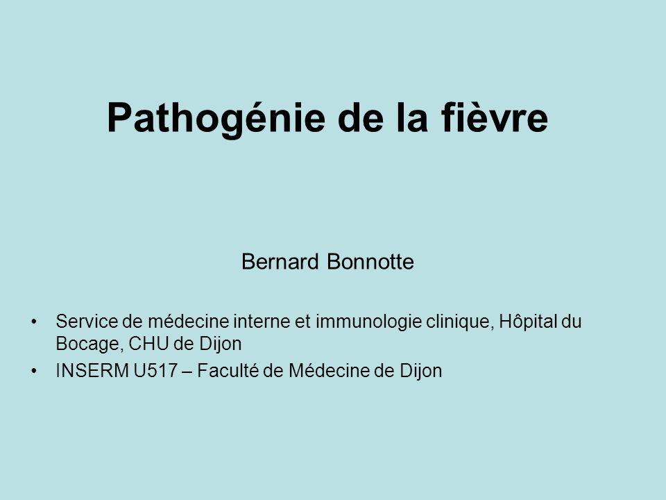 Pathogénie de la fièvre Bernard Bonnotte Service de médecine interne et immunologie clinique, Hôpital du Bocage, CHU de Dijon INSERM U517 – Faculté de
