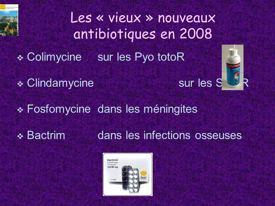 Les « vieux » nouveaux antibiotiques en 2008 Colimycinesur les Pyo totoR Clindamycine sur les SAMR Fosfomycinedans les méningites Bactrimdans les infe