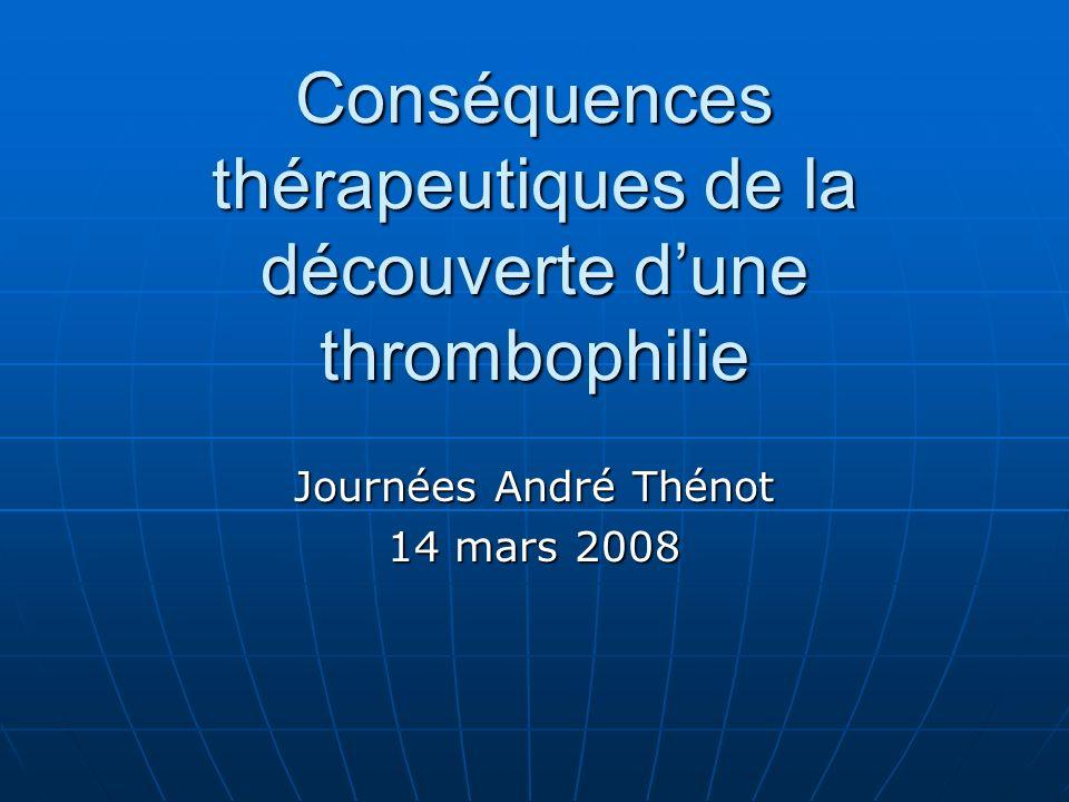 EPCOT study : European prospective cohort of thrombophilia ATVB 2005 Incidence annuelle (%) AVK0+ N180124 Cas5,6 (4-7,7)1,4 (0,5-3,3) Apparentés3,1 (1,3-6,5)0,7 (0,1-2,4) MTE idiopathique5,7 (3,8-8,2)1,2 (0,3-3,2) MTE secondaire4,0 (2,2-6,6)0,9 (0,2-2,7) TVP et EP8,5 (4,4-14,8)1,1 (0,1-4,1) TVP ou EP4,3 (3,0-6,1)1,0 (0,3-2,4) Etude non randomisée : En labsence dAVK : incidence de récidive 5%, vs 1,1% si AVK prolongé Risque plus élevé chez lhomme, en cas de thrombophilie multiple ou chez la femme avec un déficit en AT AVK induisent une réduction du risque de récidive de 80% en augmentant le risque hémorragique de 0,8% par an