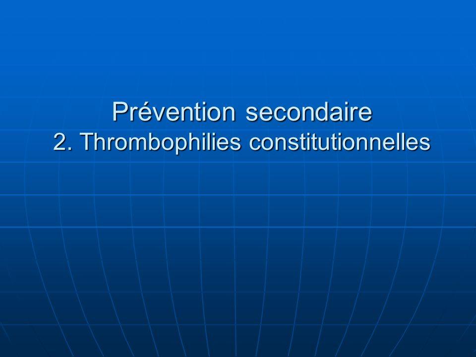 Prévention secondaire 2. Thrombophilies constitutionnelles