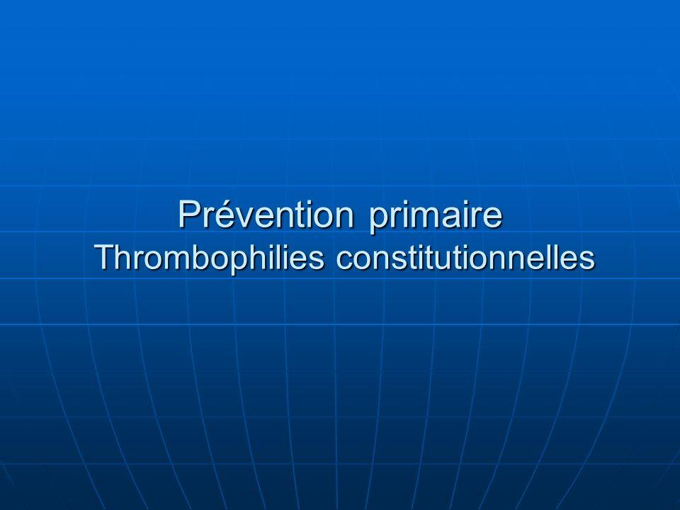 Prévention primaire Thrombophilies constitutionnelles