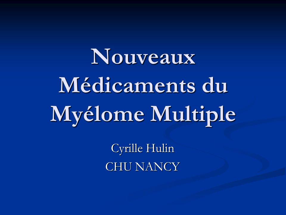 Nouveaux Médicaments du Myélome Multiple Cyrille Hulin CHU NANCY