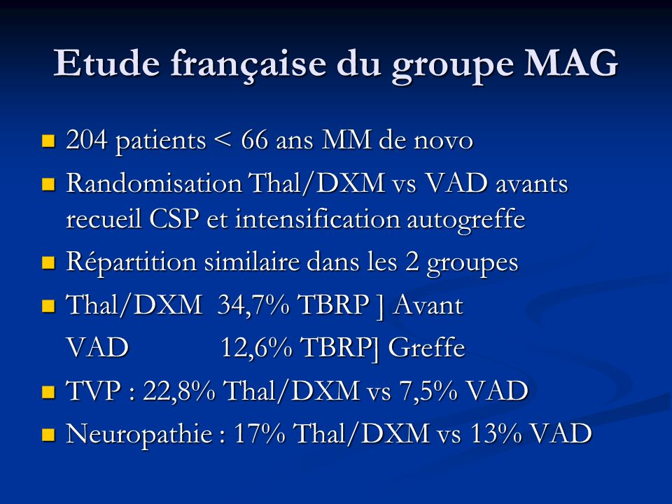 Etude française du groupe MAG 204 patients < 66 ans MM de novo 204 patients < 66 ans MM de novo Randomisation Thal/DXM vs VAD avants recueil CSP et in