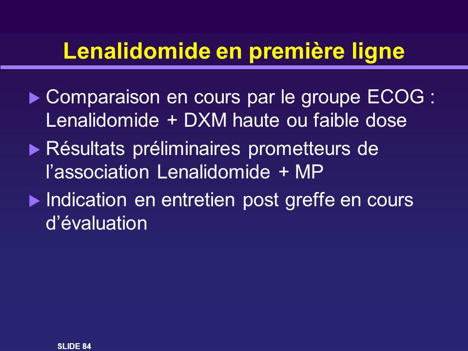 Lenalidomide en première ligne Comparaison en cours par le groupe ECOG : Lenalidomide + DXM haute ou faible dose Résultats préliminaires prometteurs d