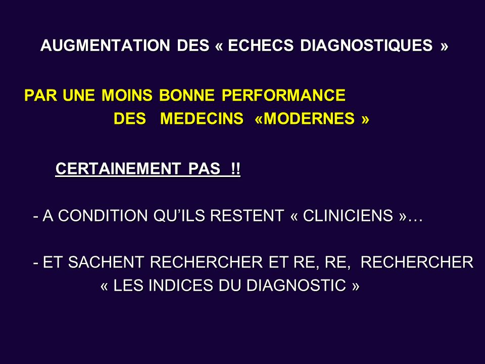 AUGMENTATION DES « ECHECS DIAGNOSTIQUES » AUGMENTATION DES « ECHECS DIAGNOSTIQUES » PAR UNE MOINS BONNE PERFORMANCE DES MEDECINS «MODERNES » DES MEDEC