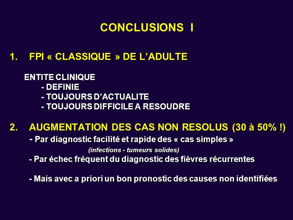 CONCLUSIONS I 1.FPI « CLASSIQUE » DE LADULTE ENTITE CLINIQUE - DEFINIE - TOUJOURS DACTUALITE - TOUJOURS DIFFICILE A RESOUDRE 2.AUGMENTATION DES CAS NO