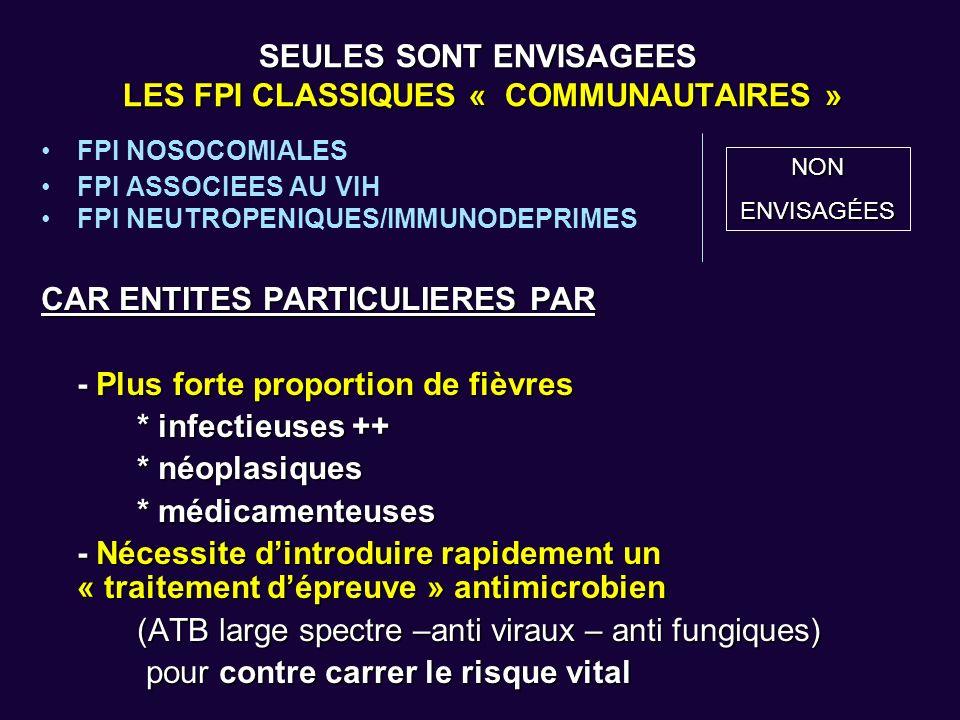 SEULES SONT ENVISAGEES LES FPI CLASSIQUES « COMMUNAUTAIRES » FPI NOSOCOMIALES FPI ASSOCIEES AU VIH FPI NEUTROPENIQUES/IMMUNODEPRIMES CAR ENTITES PARTI