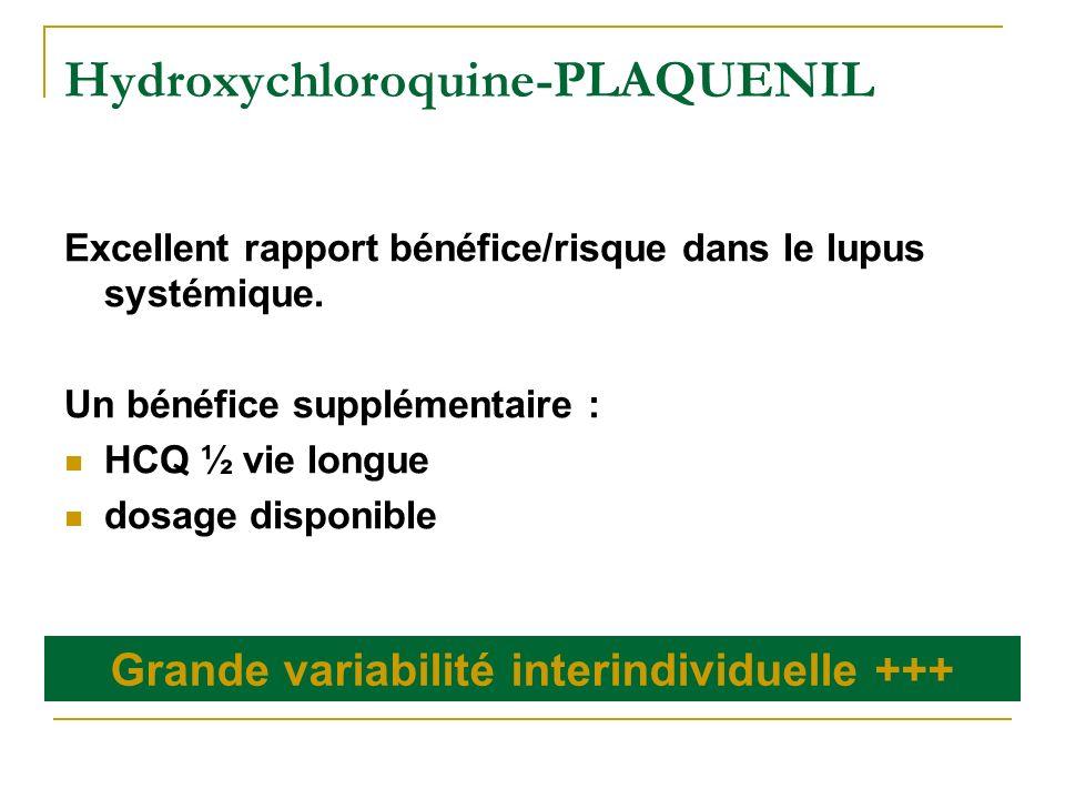 Hydroxychloroquine-PLAQUENIL Excellent rapport bénéfice/risque dans le lupus systémique. Un bénéfice supplémentaire : HCQ ½ vie longue dosage disponib