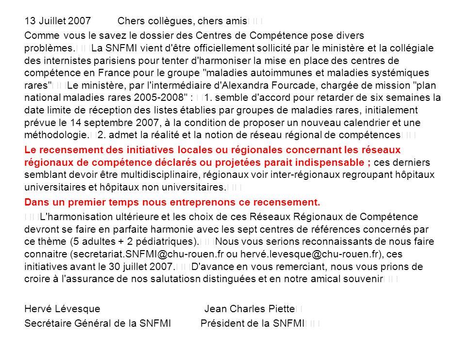 13 Juillet 2007Chers collègues, chers amis Comme vous le savez le dossier des Centres de Compétence pose divers problèmes.