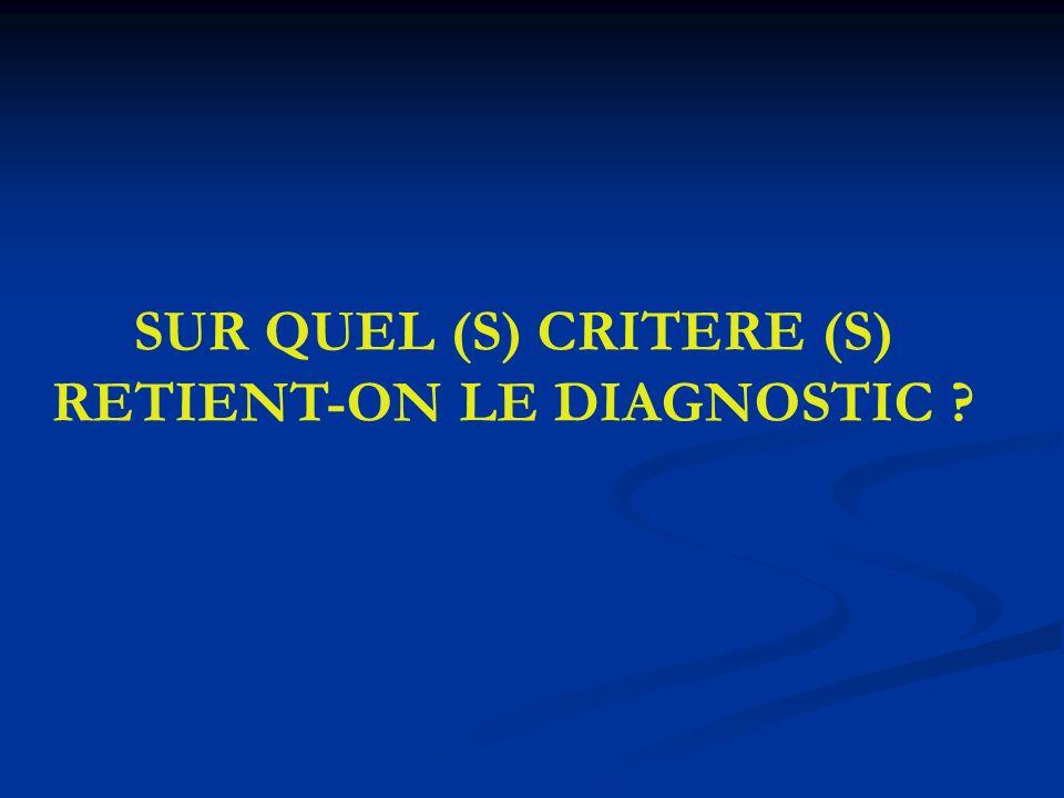 SUR QUEL (S) CRITERE (S) RETIENT-ON LE DIAGNOSTIC ?