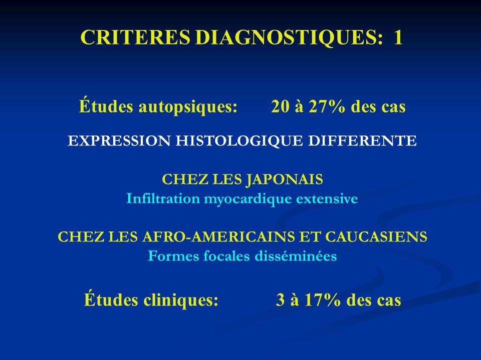 CRITERES DIAGNOSTIQUES: 1 Études autopsiques: 20 à 27% des cas EXPRESSION HISTOLOGIQUE DIFFERENTE CHEZ LES JAPONAIS Infiltration myocardique extensive