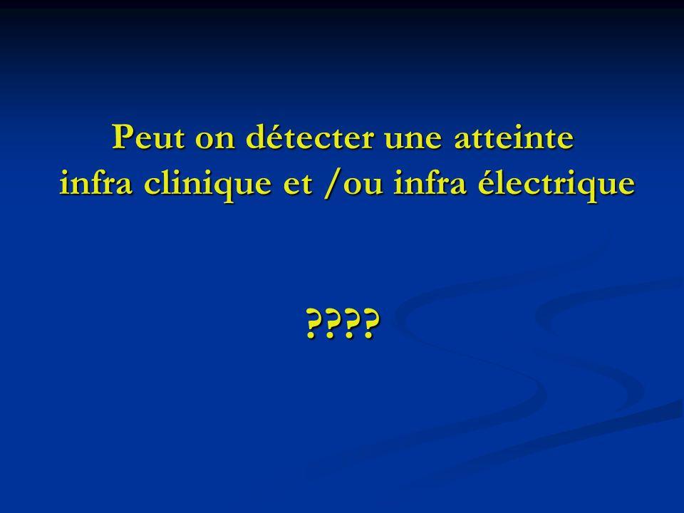 Peut on détecter une atteinte infra clinique et /ou infra électrique ????