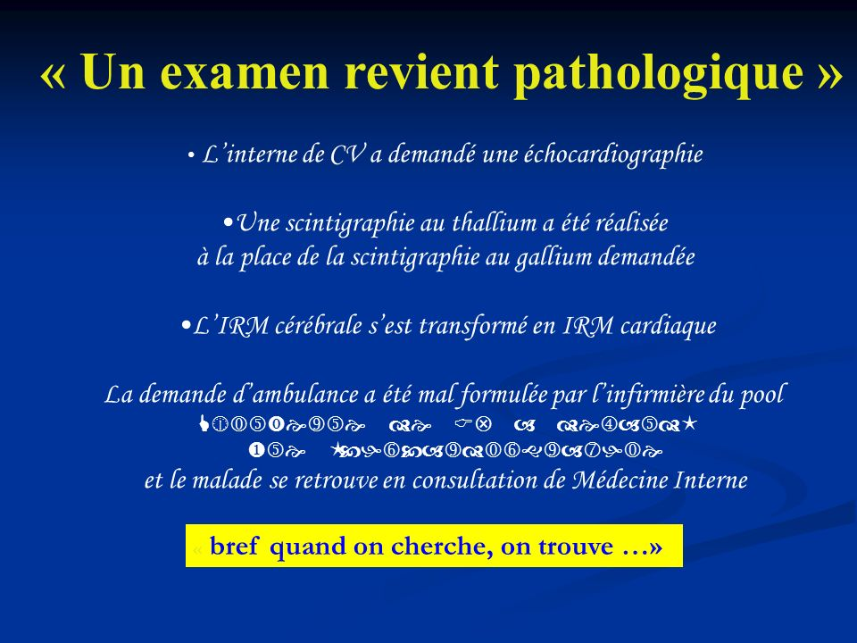 « Un examen revient pathologique » Linterne de CV a demandé une échocardiographie Une scintigraphie au thallium a été réalisée à la place de la scinti