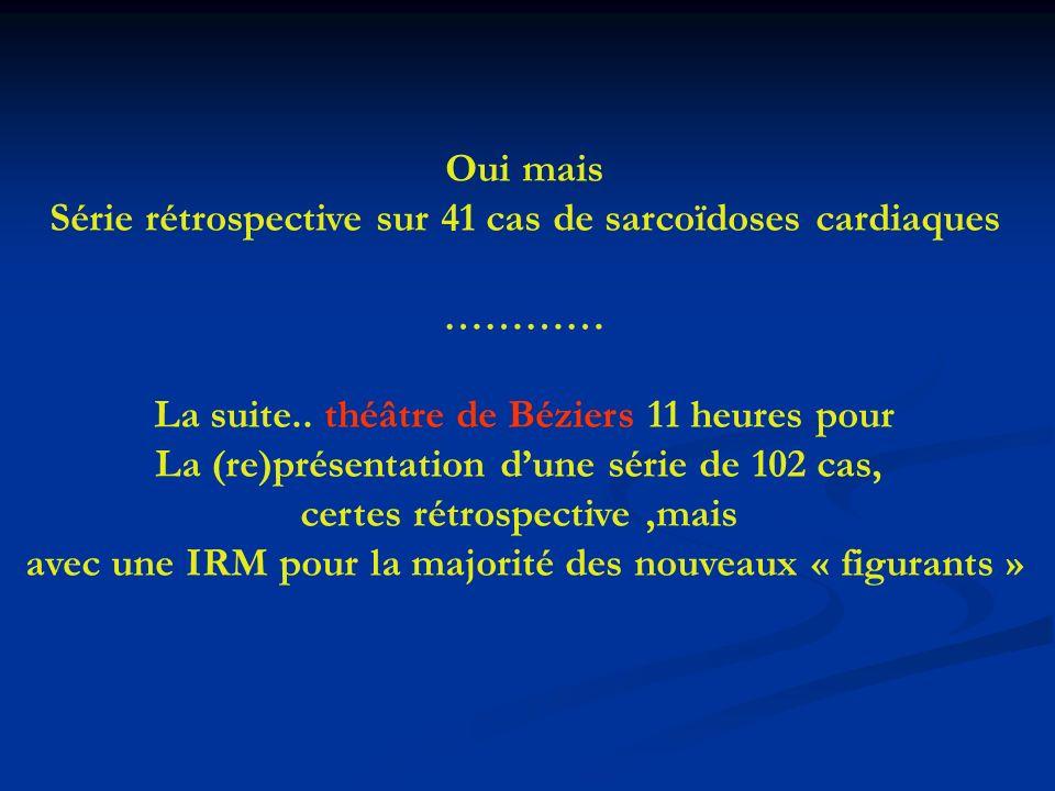 Oui mais Série rétrospective sur 41 cas de sarcoïdoses cardiaques ………… La suite.. théâtre de Béziers 11 heures pour La (re)présentation dune série de