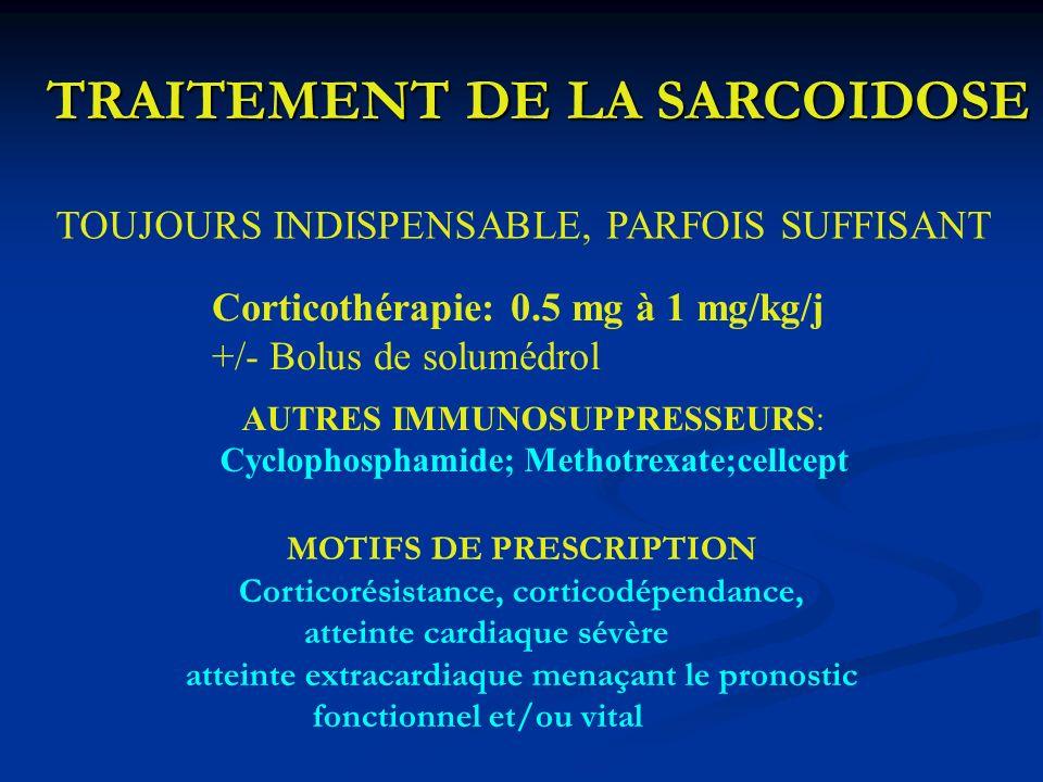 TRAITEMENT DE LA SARCOIDOSE TOUJOURS INDISPENSABLE, PARFOIS SUFFISANT Corticothérapie: 0.5 mg à 1 mg/kg/j +/- Bolus de solumédrol AUTRES IMMUNOSUPPRES