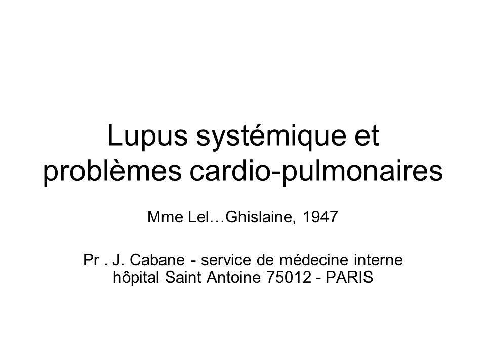 Lupus systémique et problèmes cardio-pulmonaires Mme Lel…Ghislaine, 1947 Pr.