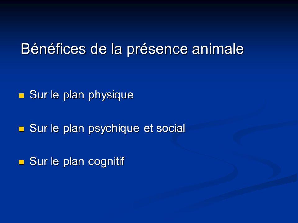 Bénéfices de la présence animale Sur le plan physique Sur le plan physique Sur le plan psychique et social Sur le plan psychique et social Sur le plan