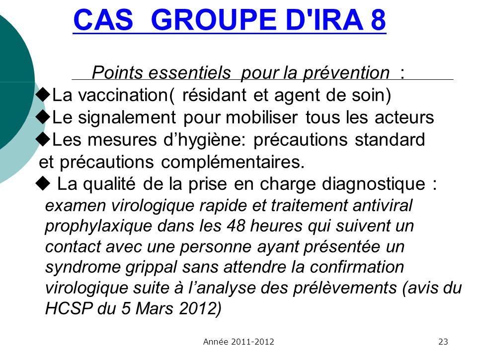 CAS GROUPE D'IRA 8 Points essentiels pour la prévention : La vaccination( résidant et agent de soin) Le signalement pour mobiliser tous les acteurs Le