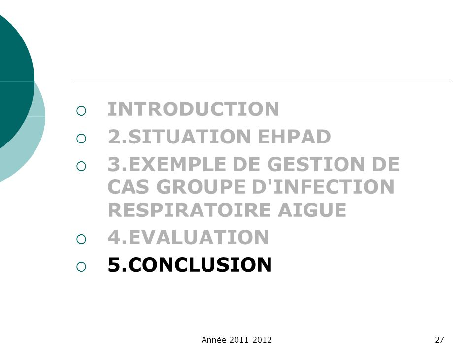 INTRODUCTION 2.SITUATION EHPAD 3.EXEMPLE DE GESTION DE CAS GROUPE D'INFECTION RESPIRATOIRE AIGUE 4.EVALUATION 5.CONCLUSION Année 2011-201227