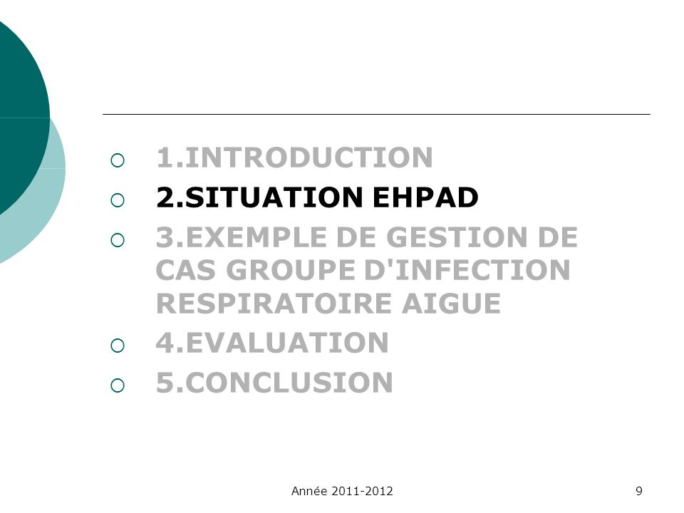 1.INTRODUCTION 2.SITUATION EHPAD 3.EXEMPLE DE GESTION DE CAS GROUPE D'INFECTION RESPIRATOIRE AIGUE 4.EVALUATION 5.CONCLUSION Année 2011-20129