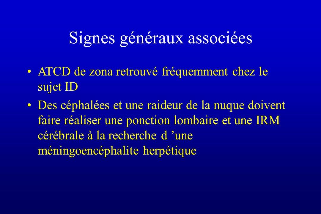 Signes généraux associées ATCD de zona retrouvé fréquemment chez le sujet ID Des céphalées et une raideur de la nuque doivent faire réaliser une ponct