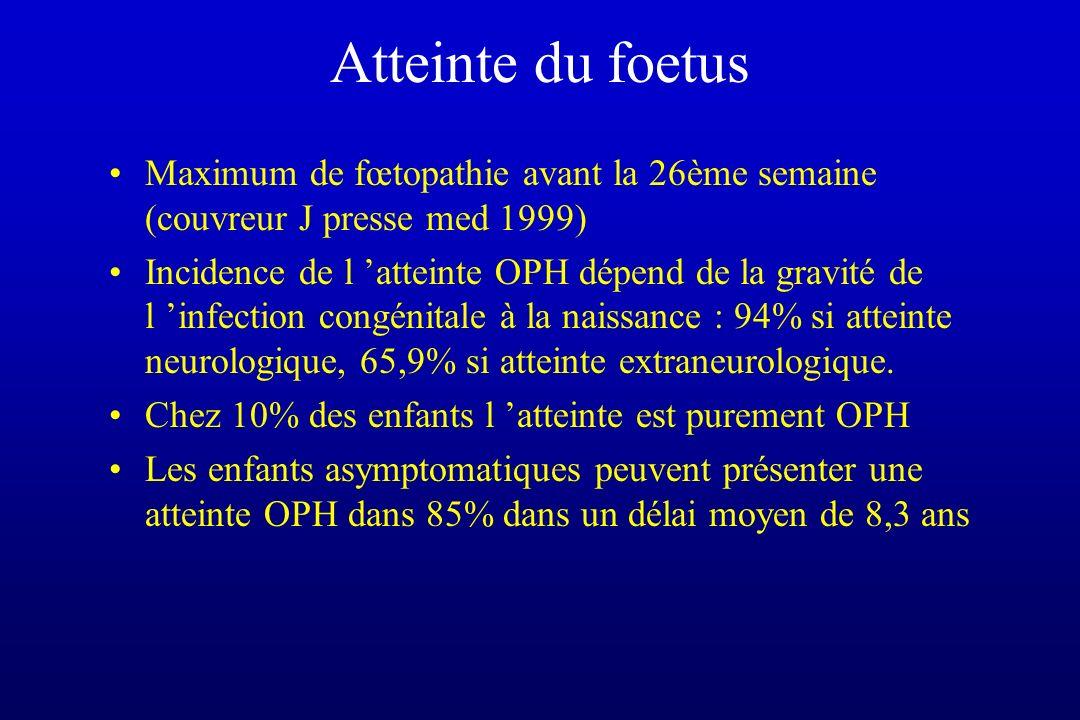 Atteinte du foetus Maximum de fœtopathie avant la 26ème semaine (couvreur J presse med 1999) Incidence de l atteinte OPH dépend de la gravité de l inf