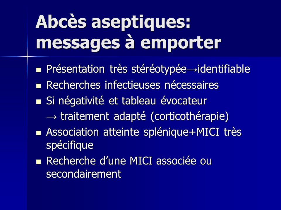 Abcès aseptiques: messages à emporter Présentation très stéréotypée identifiable Présentation très stéréotypée identifiable Recherches infectieuses né