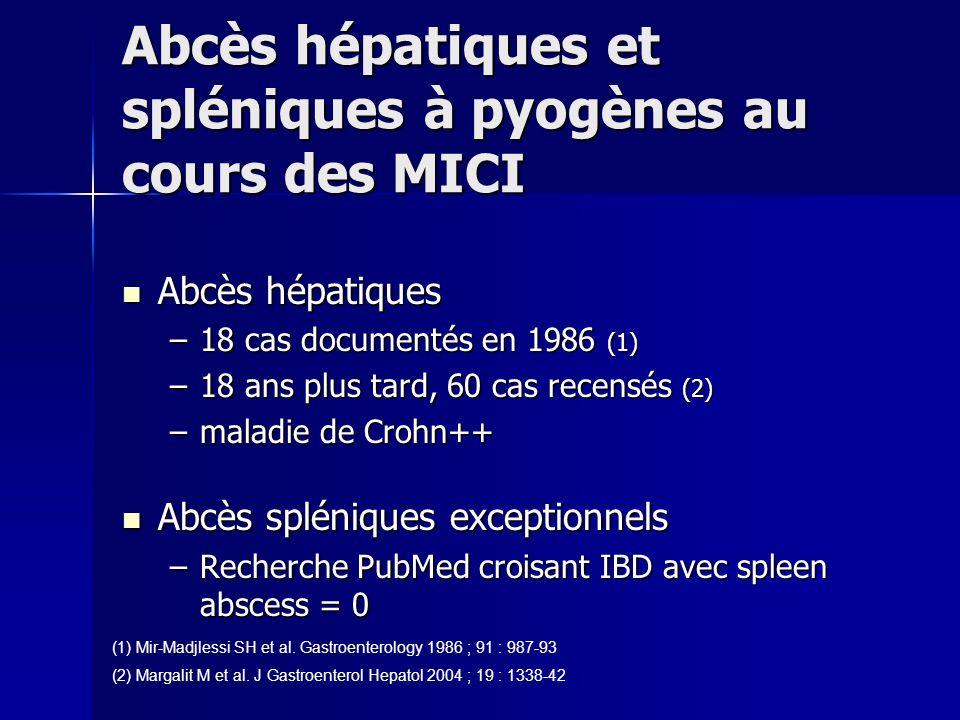 Abcès hépatiques et spléniques à pyogènes au cours des MICI Abcès hépatiques Abcès hépatiques –18 cas documentés en 1986 (1) –18 ans plus tard, 60 cas