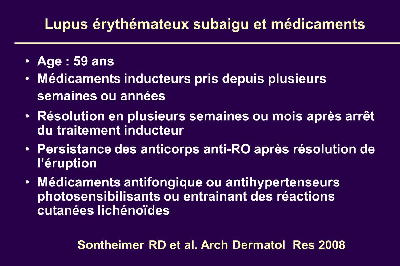 Lupus érythémateux subaigu et médicaments Age : 59 ans Médicaments inducteurs pris depuis plusieurs semaines ou années Résolution en plusieurs semaine