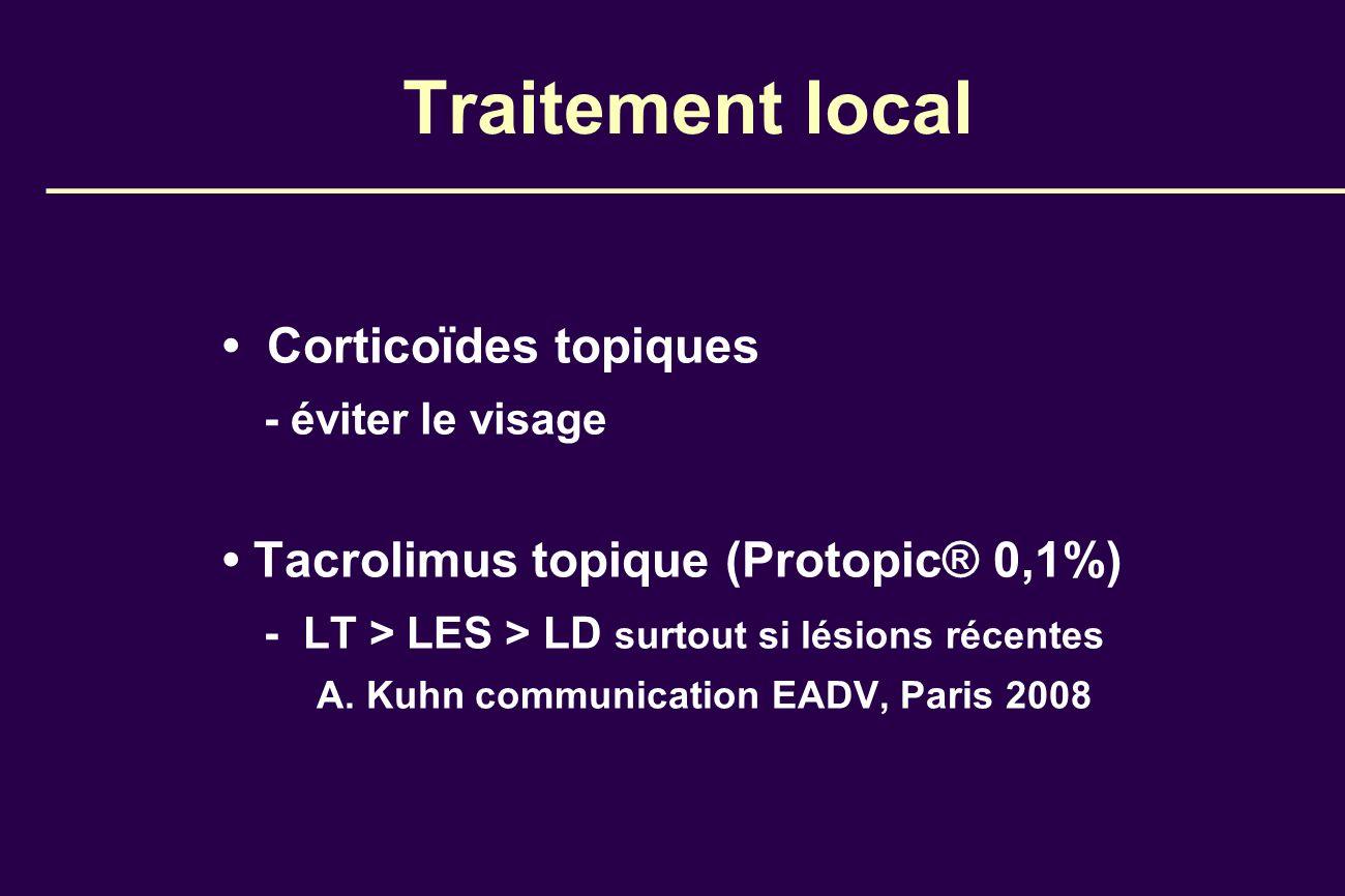 Traitement local Corticoïdes topiques - éviter le visage Tacrolimus topique (Protopic® 0,1%) - LT > LES > LD surtout si lésions récentes A. Kuhn commu