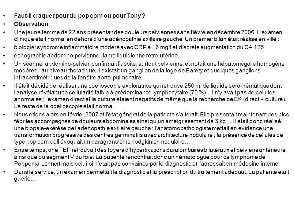 Faut-il craquer pour du pop corn ou pour Tony ? Observation Une jeune femme de 22 ans présentait des douleurs pelviennes sans fièvre en décembre 2006.