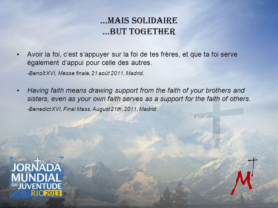 …mais solidaire …but together Avoir la foi, cest sappuyer sur la foi de tes frères, et que ta foi serve également dappui pour celle des autres.