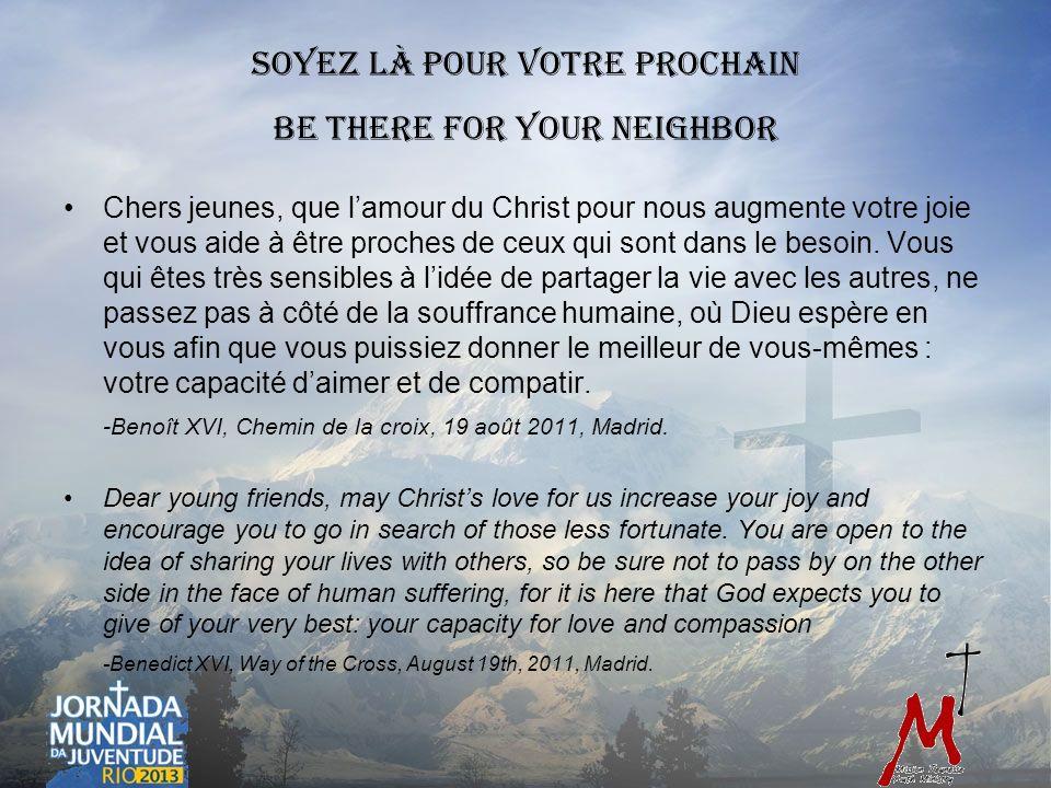 Soyez là pour votre prochain Be there for your neighbor Chers jeunes, que lamour du Christ pour nous augmente votre joie et vous aide à être proches de ceux qui sont dans le besoin.
