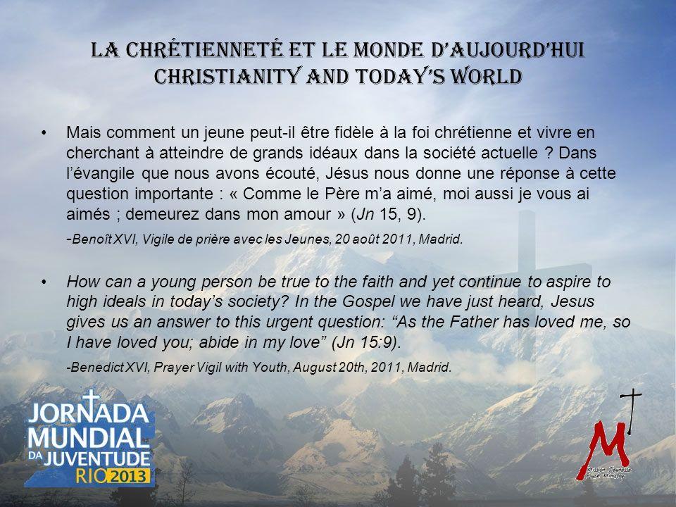 La chrétienneté et le monde daujourdhui Christianity and Todays world Mais comment un jeune peut-il être fidèle à la foi chrétienne et vivre en cherchant à atteindre de grands idéaux dans la société actuelle .