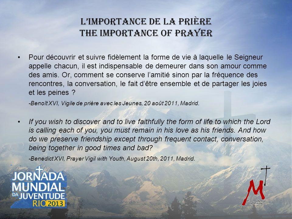 Limportance de la prière The Importance of Prayer Pour découvrir et suivre fidèlement la forme de vie à laquelle le Seigneur appelle chacun, il est indispensable de demeurer dans son amour comme des amis.