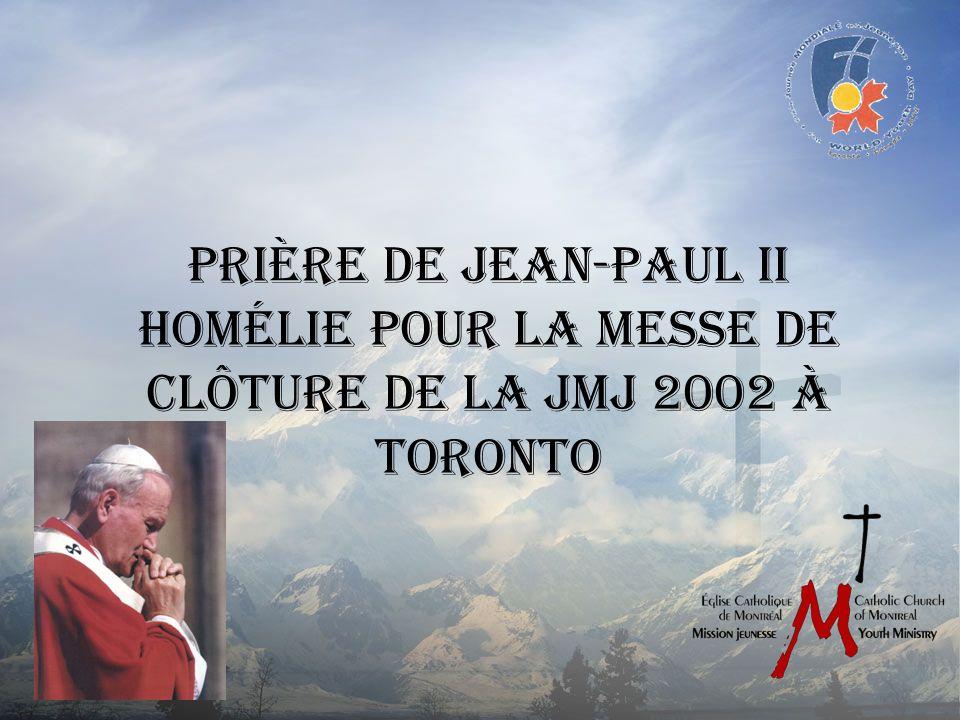 Prière de Jean-Paul II Homélie pour la messe de clôture de la JMJ 2002 à Toronto