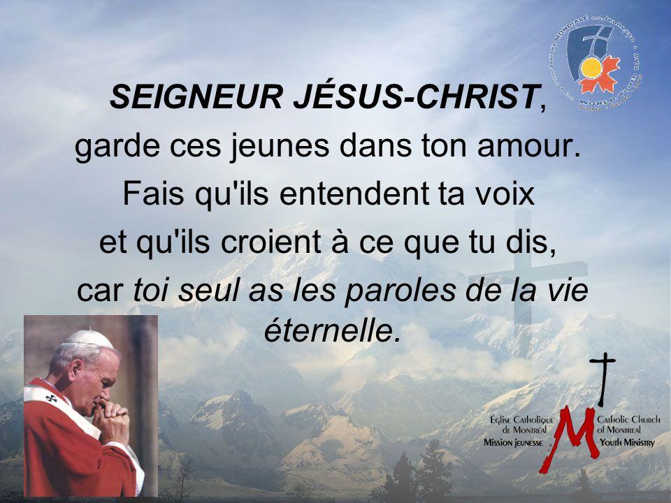 SEIGNEUR JÉSUS-CHRIST, garde ces jeunes dans ton amour.