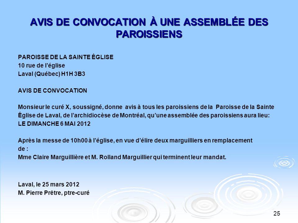 25 AVIS DE CONVOCATION À UNE ASSEMBLÉE DES PAROISSIENS PAROISSE DE LA SAINTE ÉGLISE 10 rue de léglise Laval (Québec) H1H 3B3 AVIS DE CONVOCATION Monsi