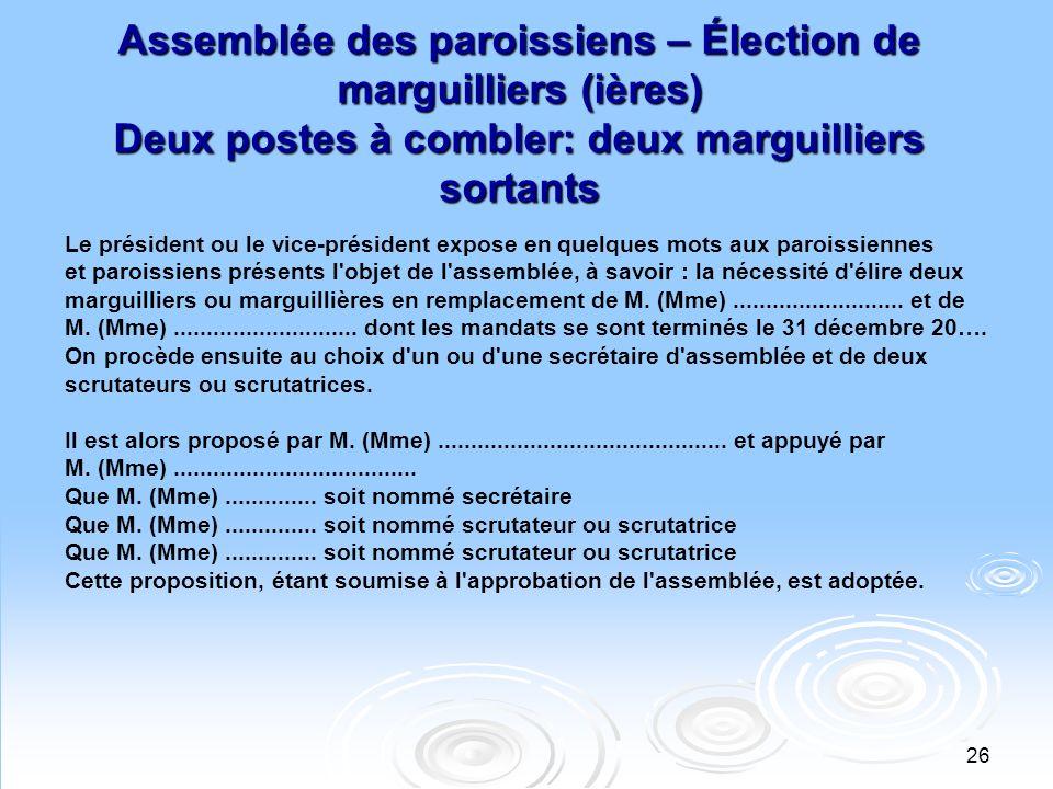 27 Assemblée des paroissiens – Élection de marguilliers (ières) Deux postes à combler: deux marguilliers sortants et 2 candidats pour les remplacer 1 - M.