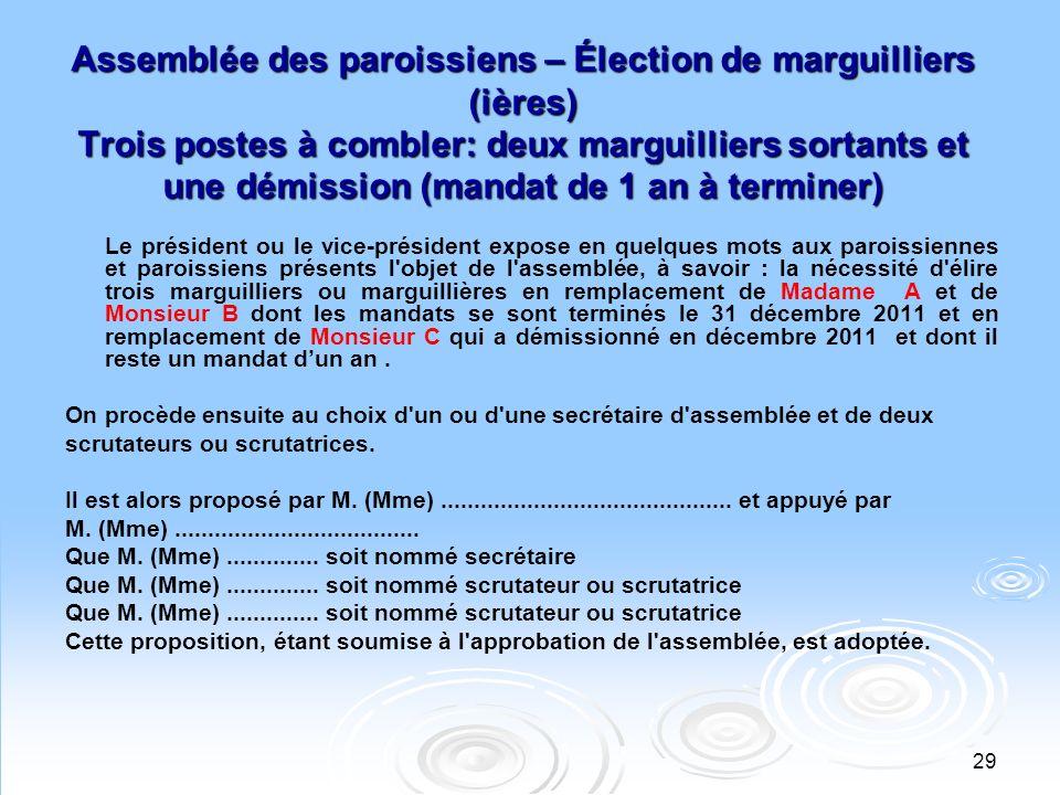 30 Assemblée des paroissiens – Élection de marguilliers (ières) Trois postes à combler et 3 candidats seulement pour les remplacer Comme la durée des 3 mandats ne sera pas la même, il serait plus approprié de procéder par une élection à la fois.